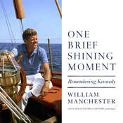 One Brief Shining Moment: Remembering Kennedy, by William Manchester