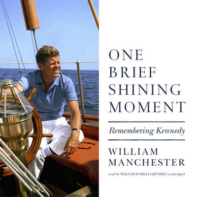 One Brief Shining Moment: Remembering Kennedy Audiobook, by William Manchester