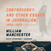 Controversy, and Other Essays in Journalism, 1950–1975, by William Manchester