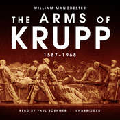 The Arms of Krupp: The Rise and Fall of the Industrial Dynasty That Armed Germany at War, by William Manchester