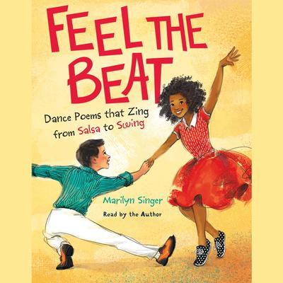 Feel the Beat: Dance Poems that Zing from Salsa to Swing: Dance Poems that Zing from Salsa to Swing Audiobook, by Marilyn Singer