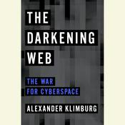 The Darkening Web: The War for Cyberspace Audiobook, by Alexander Klimburg
