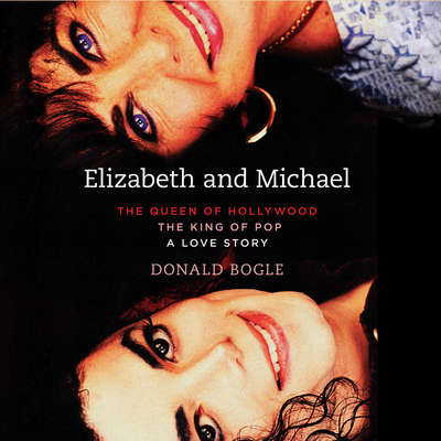 Elizabeth and Michael: The Queen of Hollywood and The King of Pop - A Love Story Audiobook, by Donald Bogle