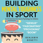 Building Mental Toughness In Sport: An Introduction Into Sports Psychology For Athletes Audiobook, by Benjamin  Bonetti