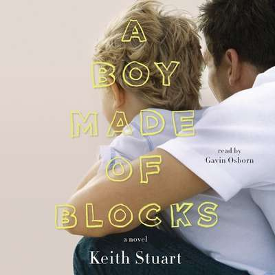 A Boy Made of Blocks: The most uplifting novel of 2017 Audiobook, by Keith Stuart
