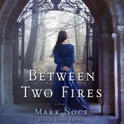 Between Two Fires: A Novel, by Mark Noce