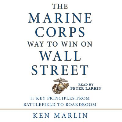 The Marine Corps Way to Win on Wall Street: 11 Key Principles from Battlefield to Boardroom Audiobook, by Ken Marlin