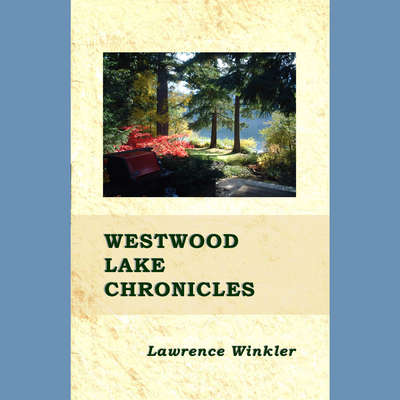 Westwood Lake Chronicles Audiobook, by Lawrence Winkler