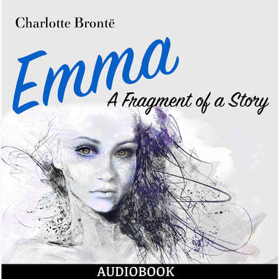 Emma: A Fragment of a Story Audiobook, by Charlotte Brontë