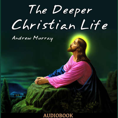 The Deeper Christian Life Audiobook, by Andrew Murray