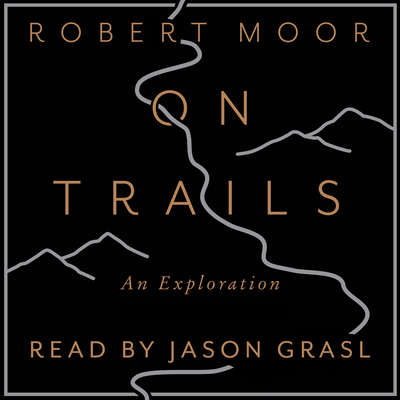 On Trails: An Exploration:  An Exploration Audiobook, by Robert Moor
