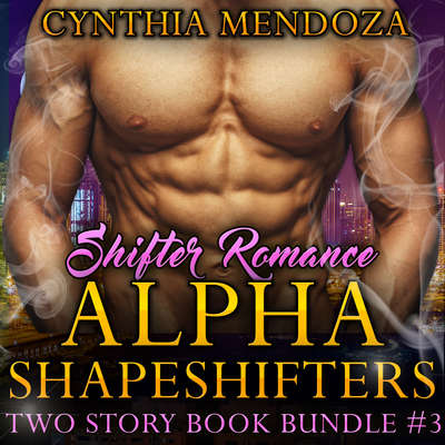 Shifter Romance: Alpha Shapeshifters - Two Story Book Bundle #3: Wolf Shifter, Lion Shifter Paranormal Bundle Audiobook, by Cynthia Mendoza