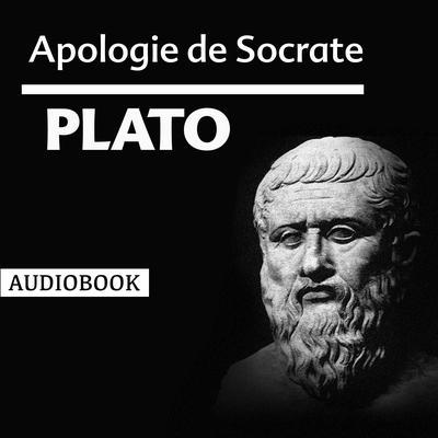 Apologie de Socrate Audiobook, by Plato