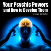 Your Psychic Powers and How to Develop Them Audiobook, by Hereward Carrington