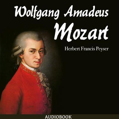 Wolfgang Amadeus Mozart Audiobook, by Herbert Francis Peyser