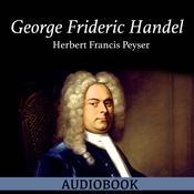 George Frideric Handel Audiobook, by Herbert Francis Peyser