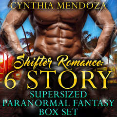 Shifter Romance: 6 Story Super-sized Paranormal Fantasy Box Set Audiobook, by Cynthia Mendoza