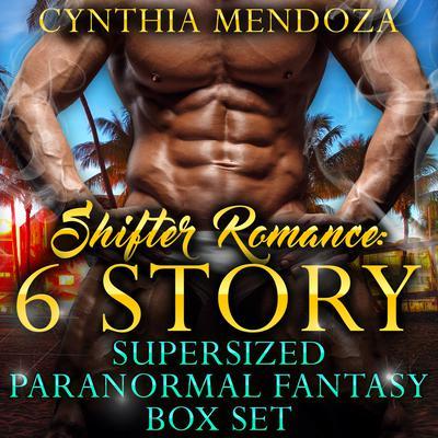 Shifter Romance: 6 Story Super-sized Paranormal Fantasy Box Set Audiobook, by Cynthia Mendoza