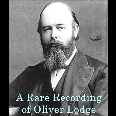 A Rare Recording of Oliver Lodge Audiobook, by Oliver Lodge