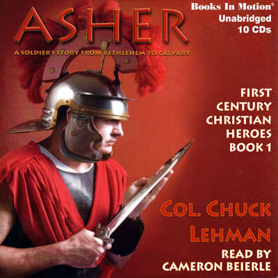 Asher: A Soldier's Story from Bethlehem to Calvary Audiobook, by Chuck Lehman