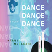 Dance Dance Dance: A Novel Audiobook, by Haruki Murakami