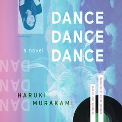 Dance Dance Dance: A Novel Audiobook, by Haruki Murakami
