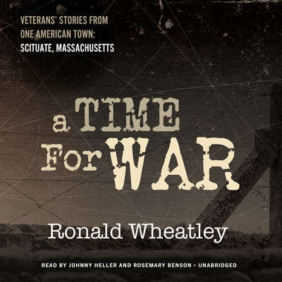 A Time for War: Veterans' Stories from One American Town: Scituate, Massachusetts Audiobook, by Ronald B. Wheatley