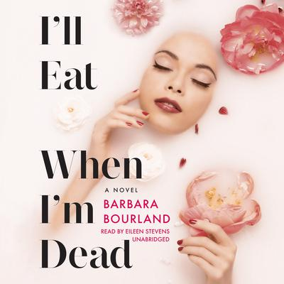 I'll Eat When I'm Dead Audiobook, by Barbara Bourland