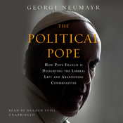 The Political Pope: How Pope Francis Is Delighting the Liberal Left and Abandoning Conservatives Audiobook, by George Neumayr