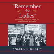 Remember the Ladies: Celebrating Those Who Fought for Freedom at the Ballot Box Audiobook, by Angela P. Dodson