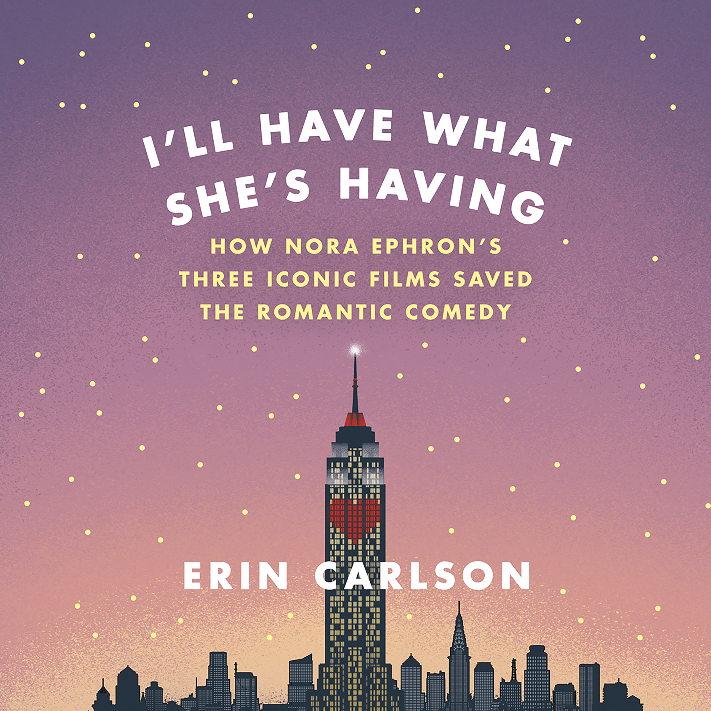 Printable I'll Have What She's Having: How Nora Ephron's Three Iconic Films Saved the Romantic Comedy Audiobook Cover Art