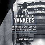 The Pride of the Yankees: Lou Gehrig, Gary Cooper, and the Making of a Classic Audiobook, by Richard Sandomir