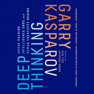 Deep Thinking: Where Machine Intelligence Ends and Human Creativity Begins Audiobook, by Garry Kasparov