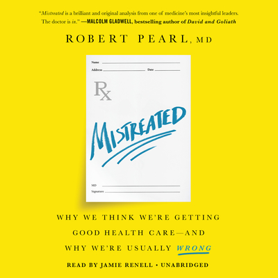 Mistreated: Why We Think Were Getting Good Health Care—and Why Were Usually Wrong Audiobook, by Robert Pearl
