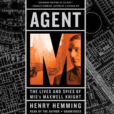 Agent M: The Lives and Spies of MI5s Maxwell Knight Audiobook, by