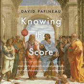 Knowing the Score: What Sports Can Teach Us About Philosophy (And What Philosophy Can Teach Us About Sports) Audiobook, by David Papineau