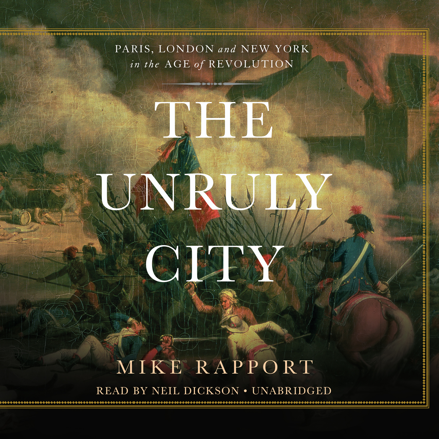 Printable The Unruly City: London, Paris, and New York in the Age of Revolution Audiobook Cover Art