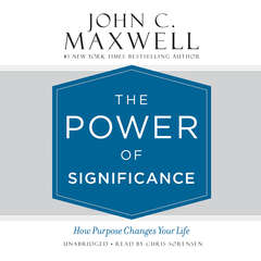 The Power of Significance: How Purpose Changes Your Life Audiobook, by John C. Maxwell