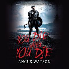 You Die When You Die Audiobook, by Angus Watson