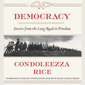 Democracy: Stories from the Long Road to Freedom, by Condoleezza Rice