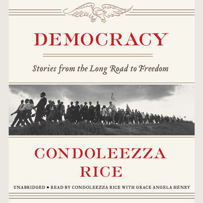 Democracy: Stories from the Long Road to Freedom Audiobook, by Condoleezza Rice