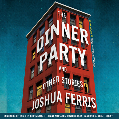 The Dinner Party: Stories Audiobook, by Joshua Ferris