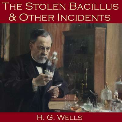 The Stolen Bacillus and Other Incidents Audiobook, by H. G. Wells