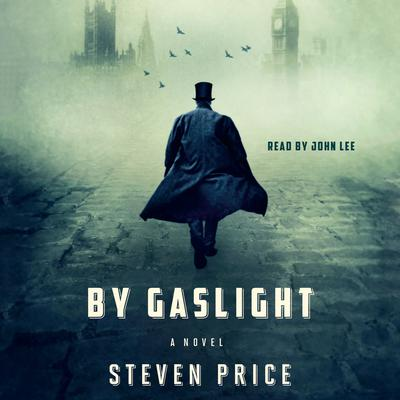 By Gaslight: A Novel Audiobook, by Steven Price