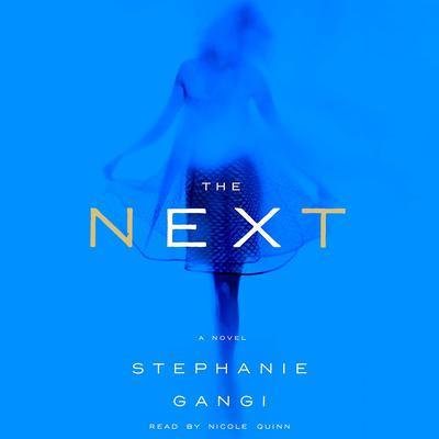 The Next: A Novel Audiobook, by Stephanie Gangi