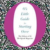 Os Little Guide to Starting Over Audiobook, by The Editors of O, The Oprah Magazine, The Oprah Magazine The Editors of O, O, The Oprah Magazine