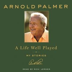 A Life Well Played: My Stories Audiobook, by Arnold Palmer