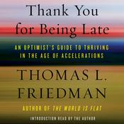 Thank You for Being Late: An Optimist's Guide to Thriving in the Age of Accelerations Audiobook, by Thomas L. Friedman