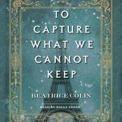 To Capture What We Cannot Keep: A Novel, by Beatrice Colin
