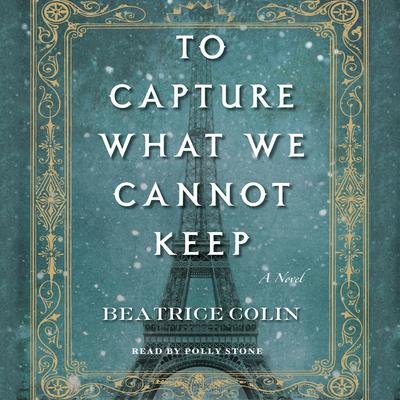 To Capture What We Cannot Keep: A Novel Audiobook, by Beatrice Colin